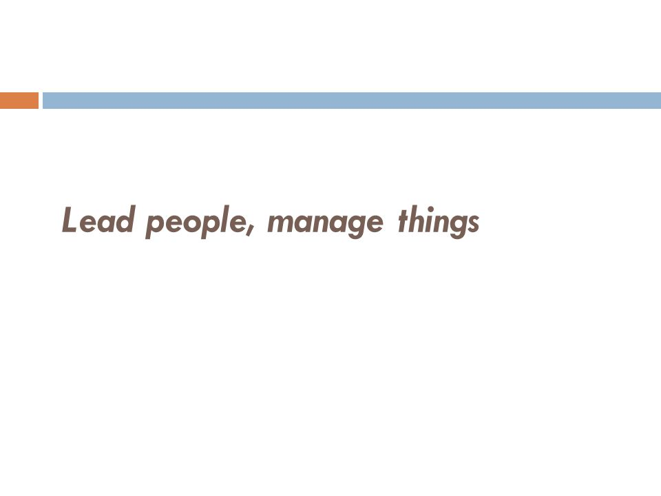 Lead people, manage things
