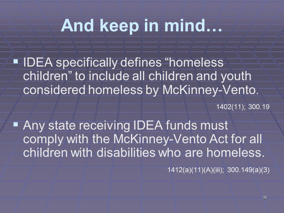 30 And keep in mind…  IDEA specifically defines homeless children to include all children and youth considered homeless by McKinney-Vento.