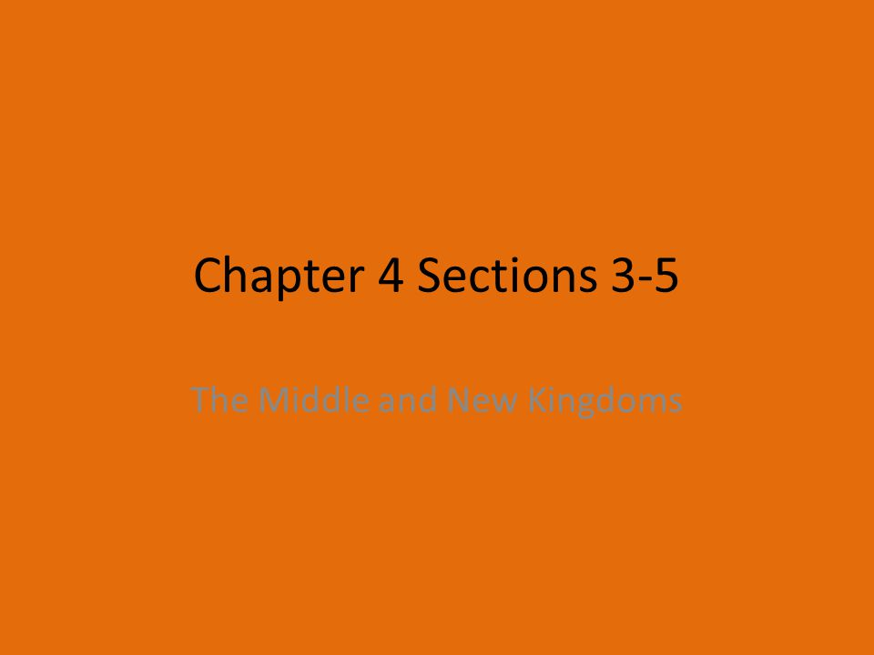 Chapter 4 Sections 3-5 The Middle and New Kingdoms