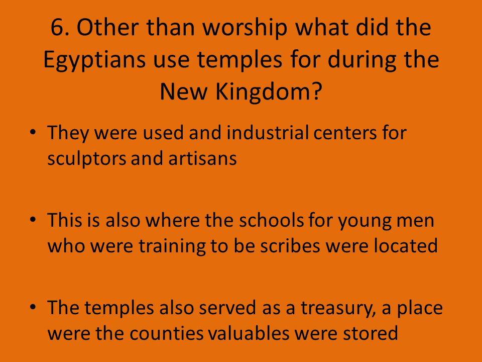6. Other than worship what did the Egyptians use temples for during the New Kingdom.