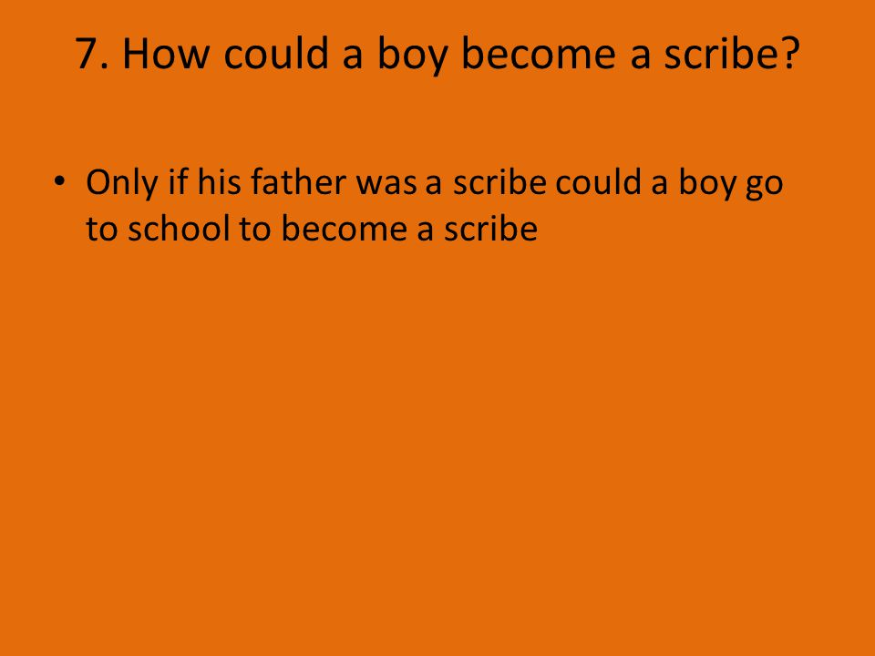 7. How could a boy become a scribe.