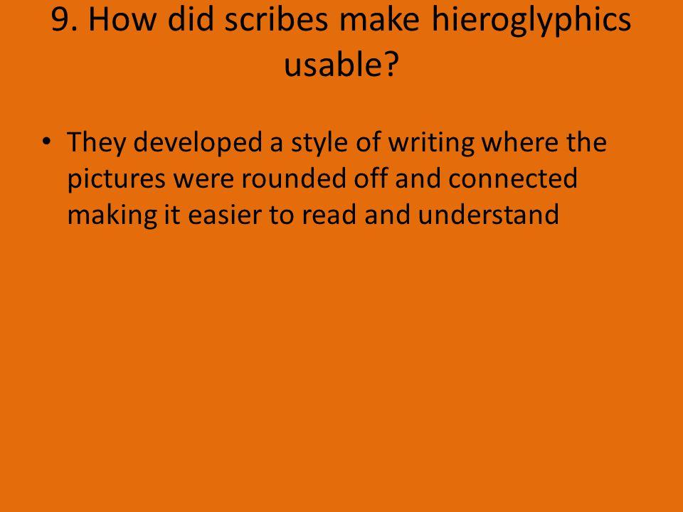 9. How did scribes make hieroglyphics usable.