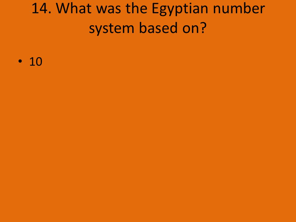 14. What was the Egyptian number system based on 10