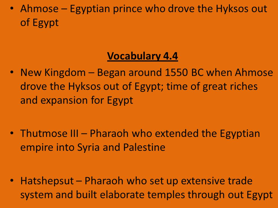 Ebony – Trees found in Egypt that produce a black lumber Incense – materials that are burnt to produce scented smoke Thebes – Capital of Egypt during the New Kingdom Hieroglyphic – a type of writing that uses pictures to stand for words or sounds