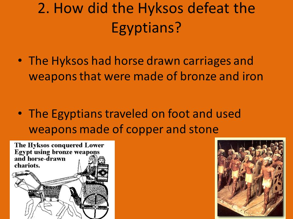 2. How did the Hyksos defeat the Egyptians.