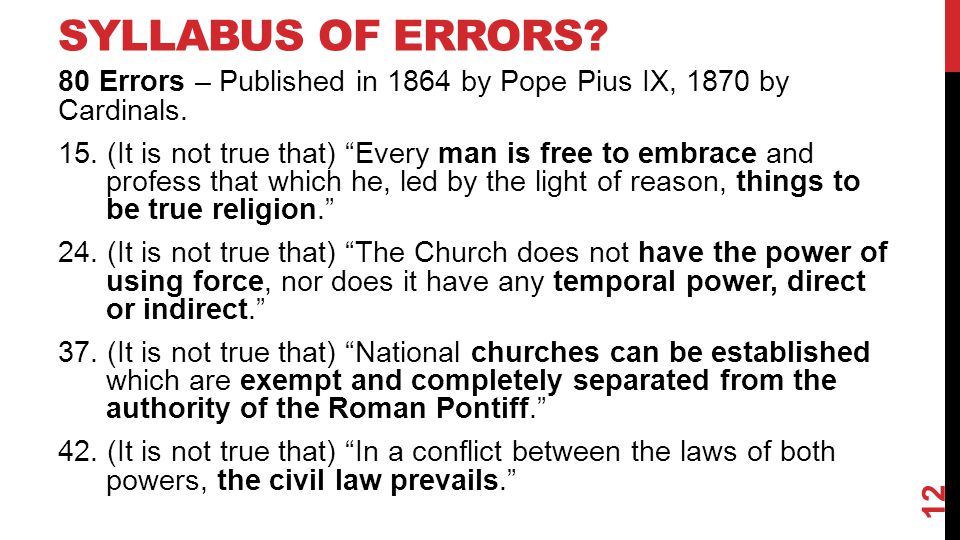 SYLLABUS OF ERRORS. 80 Errors – Published in 1864 by Pope Pius IX, 1870 by Cardinals.