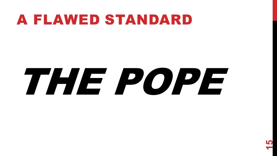 THE POPE A FLAWED STANDARD 15