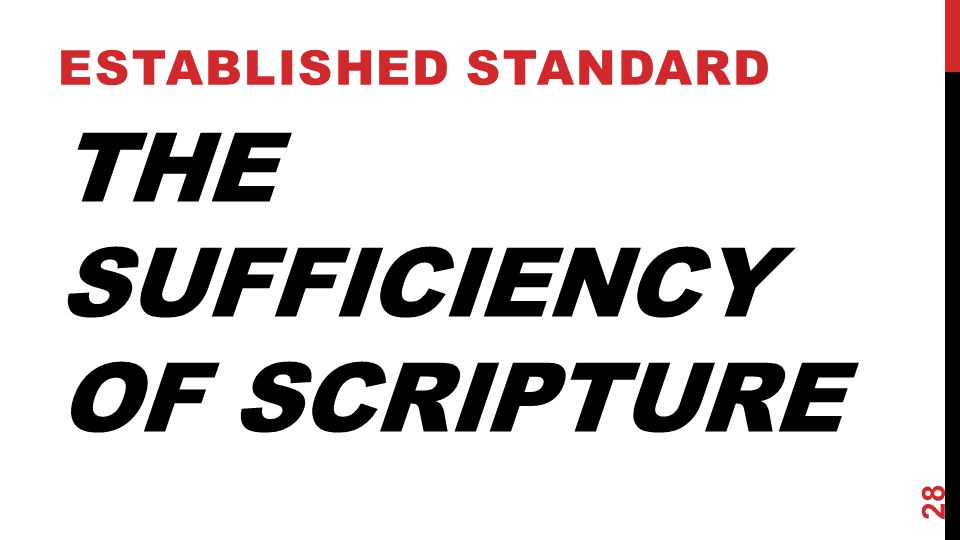 THE SUFFICIENCY OF SCRIPTURE ESTABLISHED STANDARD 28