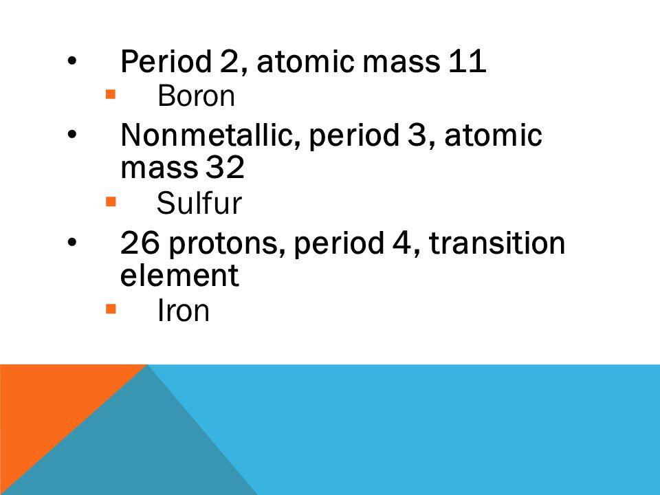 12 neutrons, metallic, 11 electrons  Sodium 29 electrons, period 4  Copper Atomic mass 20, gas  Neon