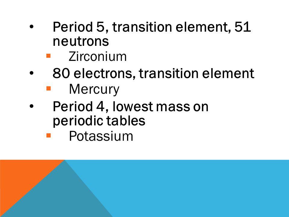 Metallic, period 4, 20 electrons  Calcium Period 6, gas, 86 proton  Radon 4 neutrons, metallic  Lithium