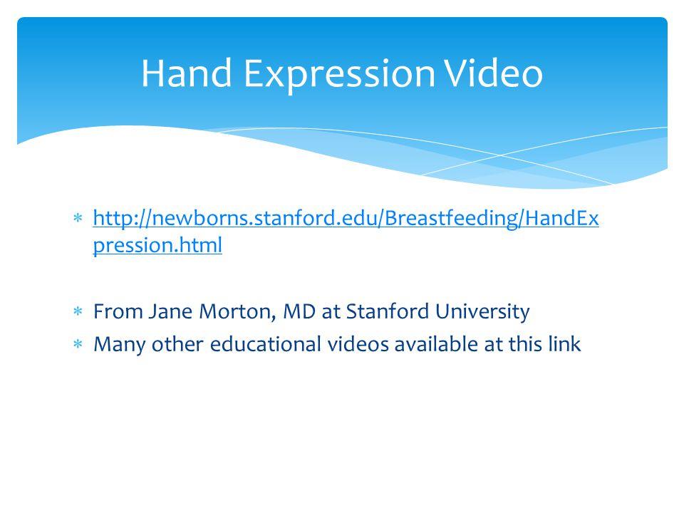  http://newborns.stanford.edu/Breastfeeding/HandEx pression.html http://newborns.stanford.edu/Breastfeeding/HandEx pression.html  From Jane Morton,
