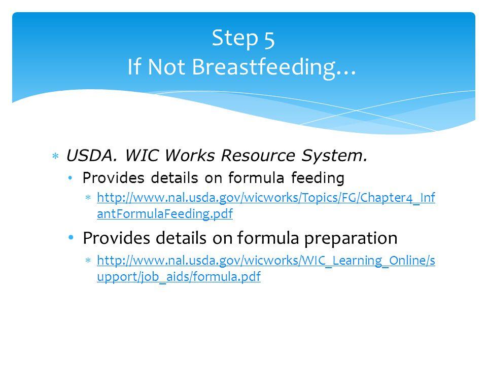 USDA. WIC Works Resource System. Provides details on formula feeding  http://www.nal.usda.gov/wicworks/Topics/FG/Chapter4_Inf antFormulaFeeding.pdf