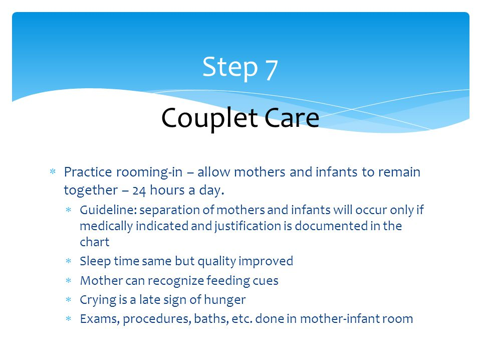  Practice rooming-in – allow mothers and infants to remain together – 24 hours a day.