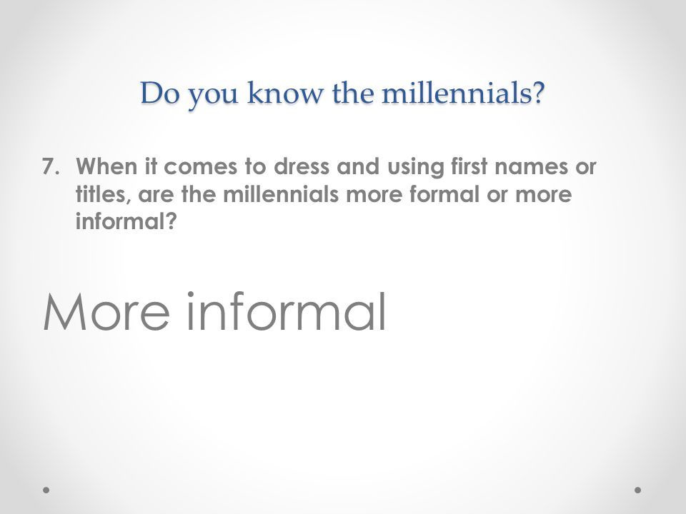 Do you know the millennials.
