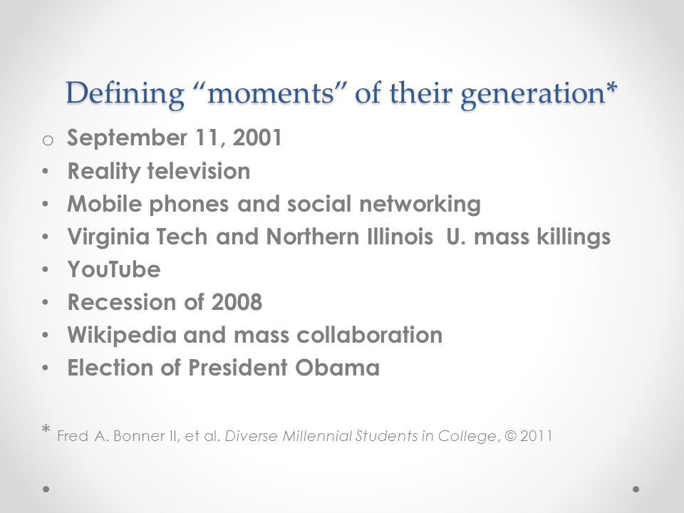 Defining moments of their generation* o September 11, 2001 Reality television Mobile phones and social networking Virginia Tech and Northern Illinois U.