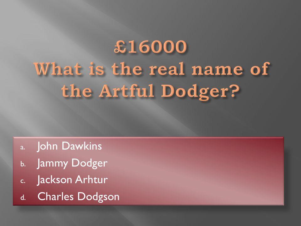 John Dawkins a. John Dawkins b. Jammy Dodger c. Jackson Arhtur d. Charles Dodgson