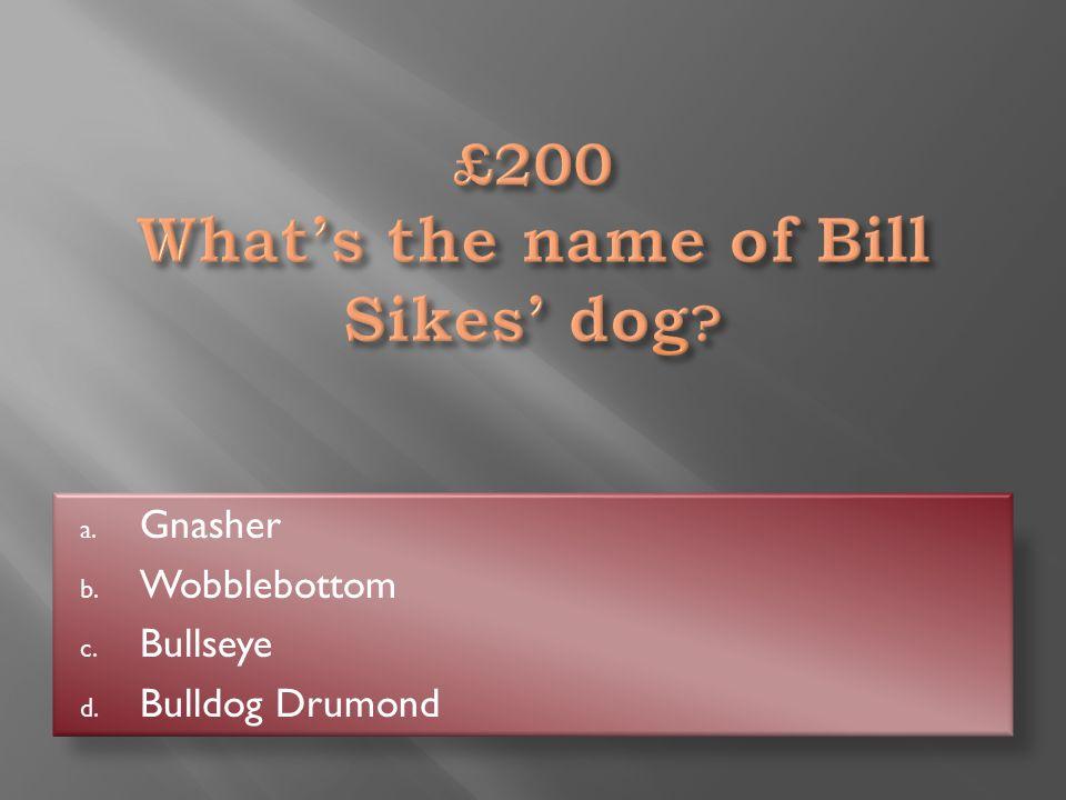 Bullseye a. Gnasher b. Wobblebottom c. Bullseye d. Bulldog Drumond