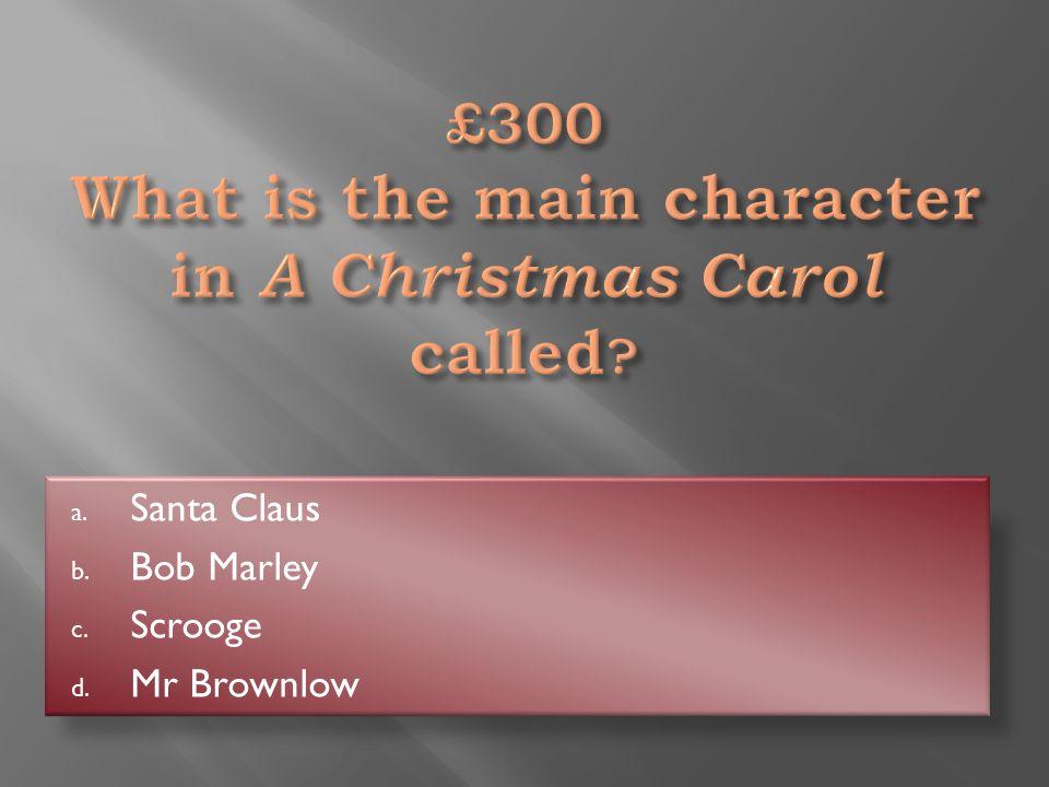 A Christmas Carol a. Bleak House b. Oliver Twist c. Hard Times d. A Christmas Carol