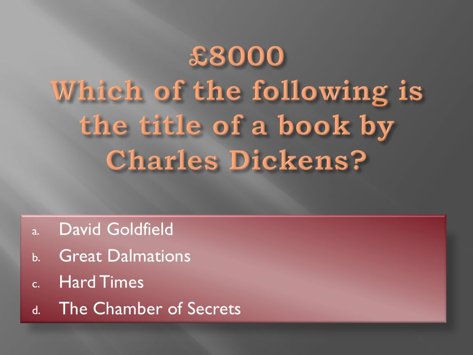 Hard Times a. David Goldfield b. Great Dalmations c. Hard Times d. The Chamber of Secrets