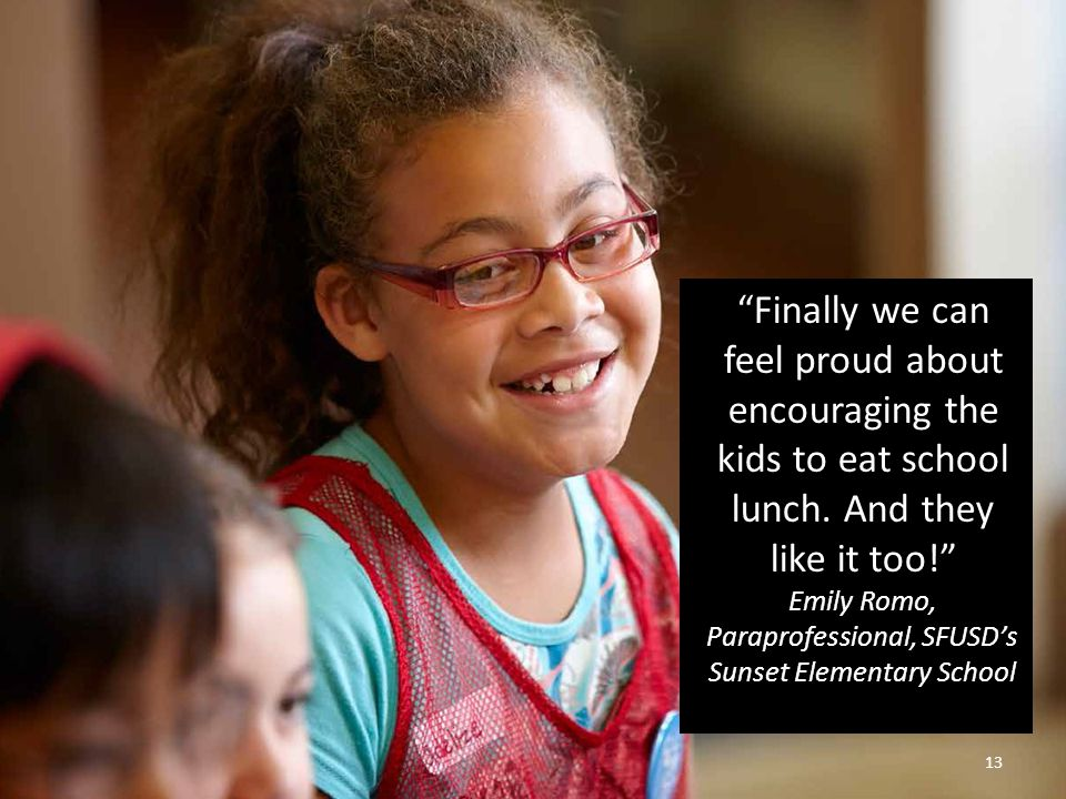 """""""Finally we can feel proud about encouraging the kids to eat school lunch. And they like it too!"""" Emily Romo, Paraprofessional, SFUSD's Sunset Element"""