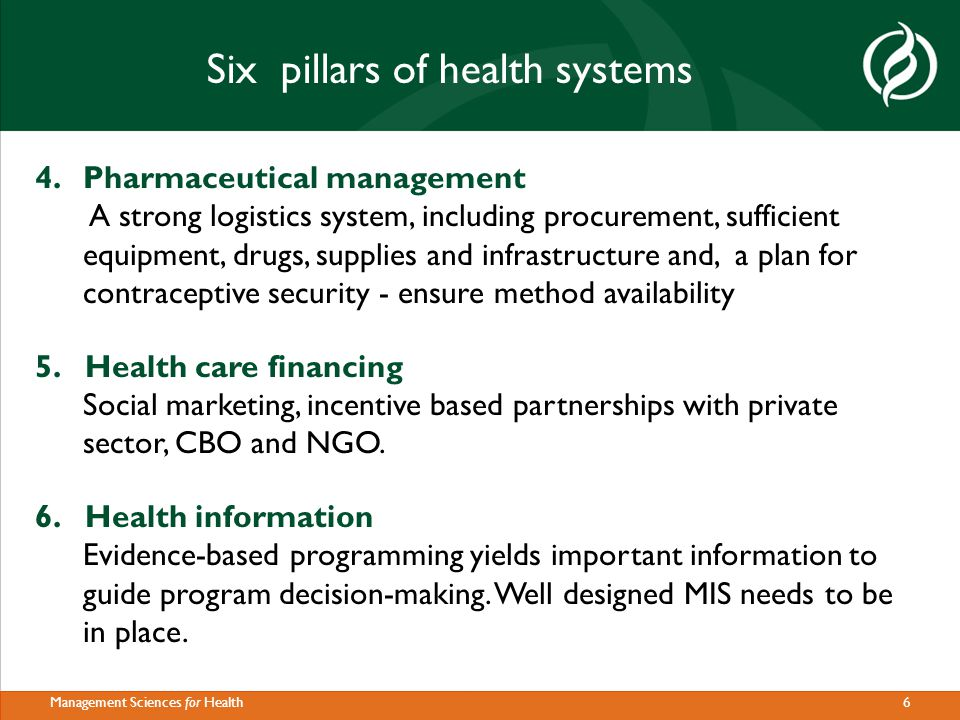 7Management Sciences for Health A strong health system helps integrate services to offer greater health impact  Integration means offering multiple health care services at the same facility or through a community-based program to benefit clients, providers, programs  Integrated services are more efficient and ensure financial sustainability.