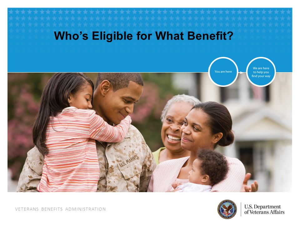 VETERANS BENEFITS ADMINISTRATION Who's Eligible for What Benefit