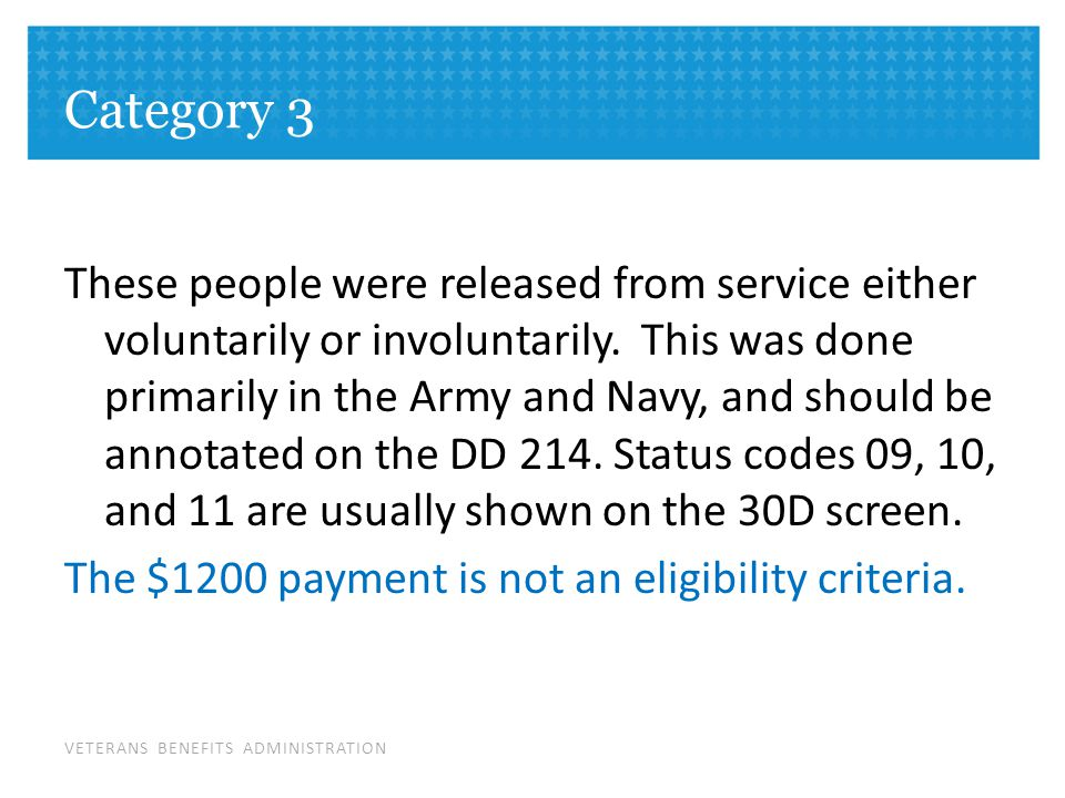 VETERANS BENEFITS ADMINISTRATION Category 3 These people were released from service either voluntarily or involuntarily.