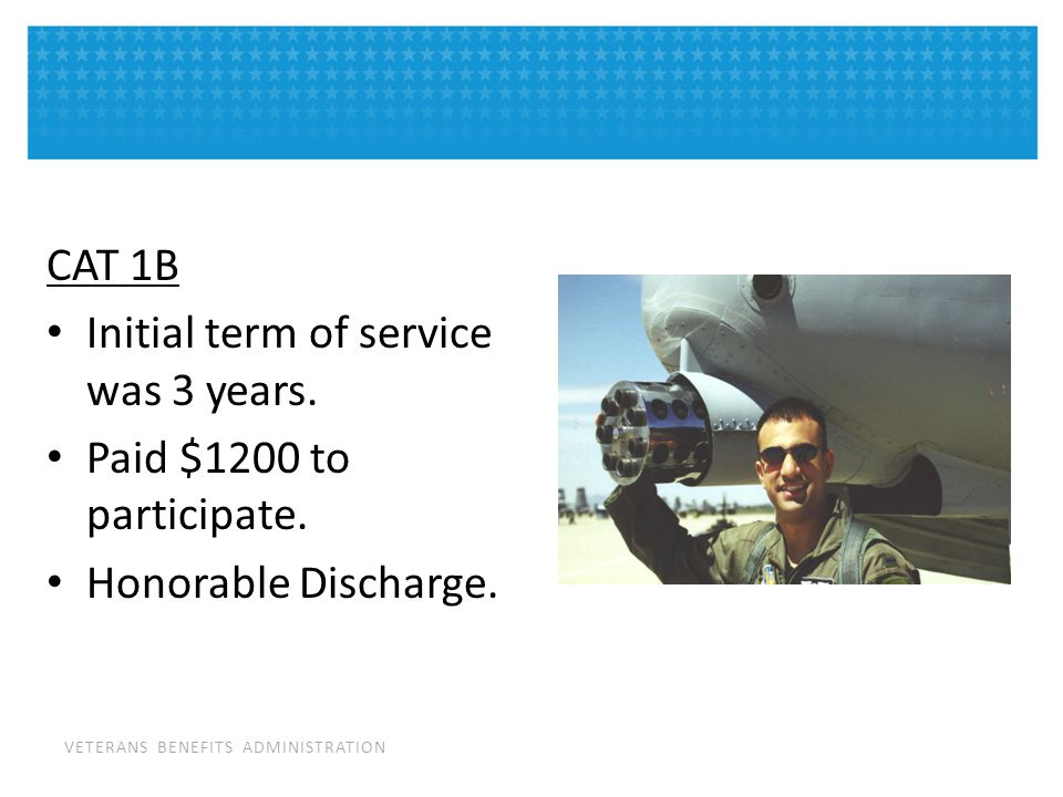 VETERANS BENEFITS ADMINISTRATION CAT 1B Initial term of service was 3 years.