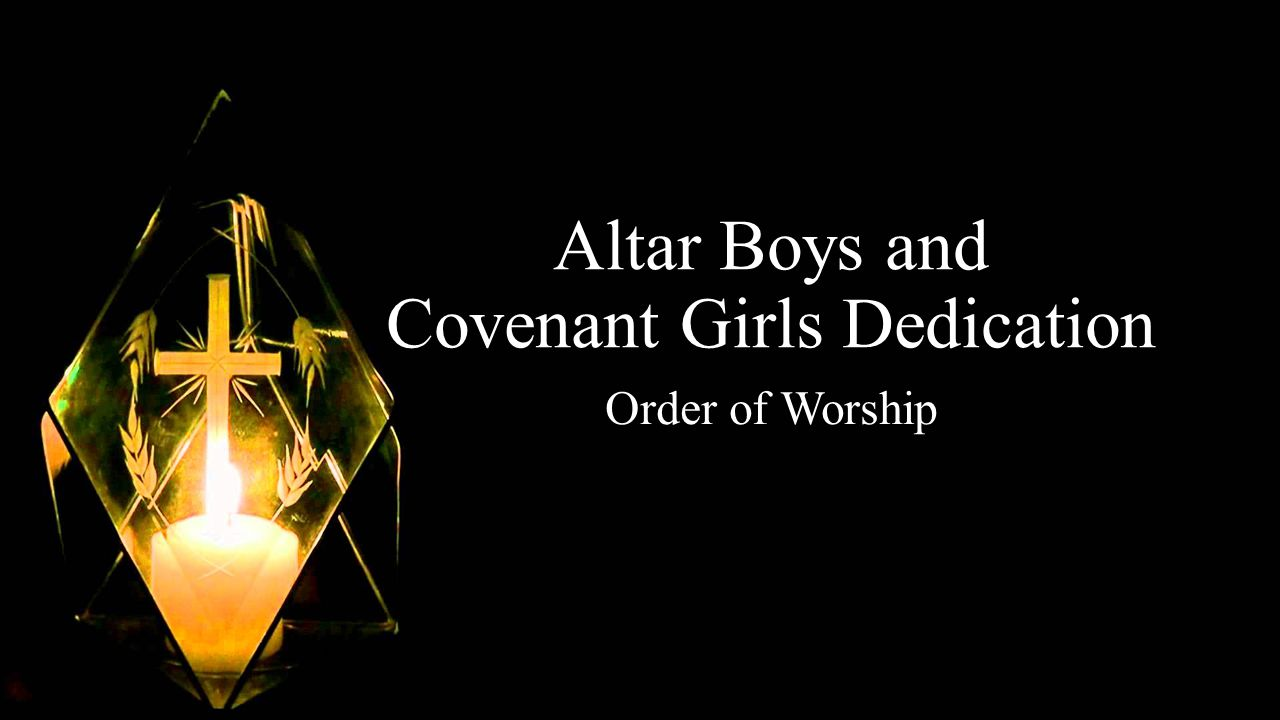Altar Boys and Covenant Girls Dedication Order of Worship