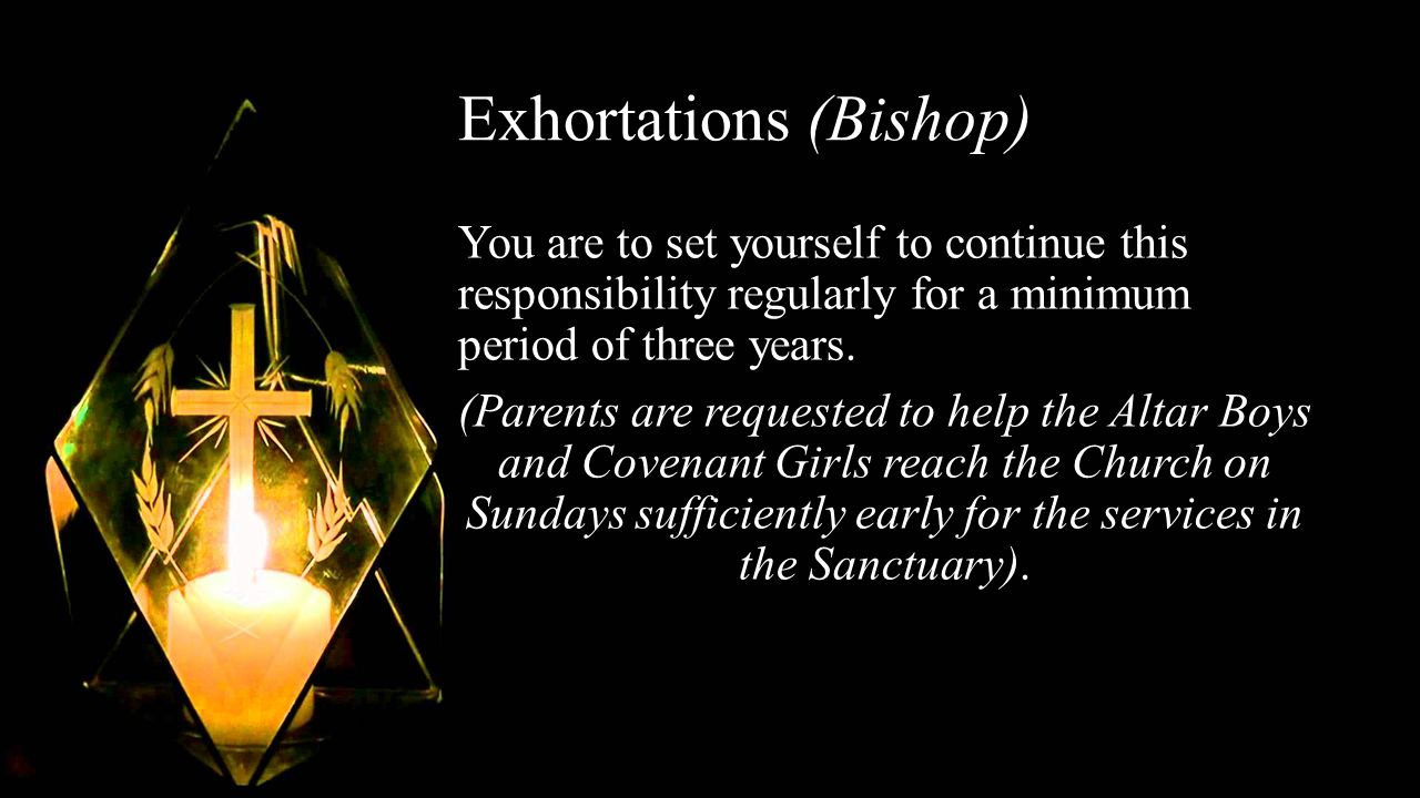 Exhortations (Bishop) You are to set yourself to continue this responsibility regularly for a minimum period of three years.
