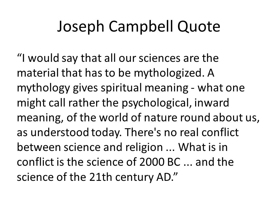 Joseph Campbell Quote I would say that all our sciences are the material that has to be mythologized.