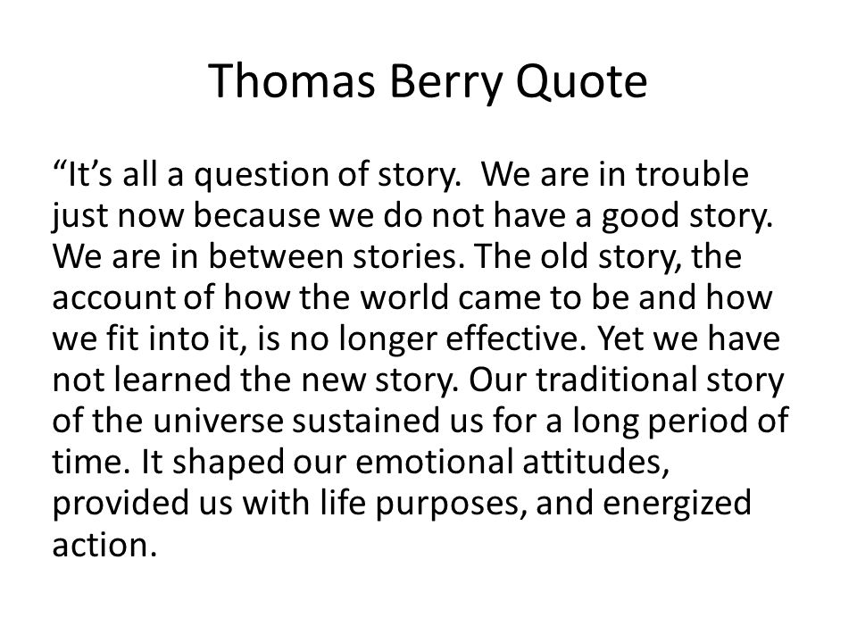 Thomas Berry Quote It's all a question of story.