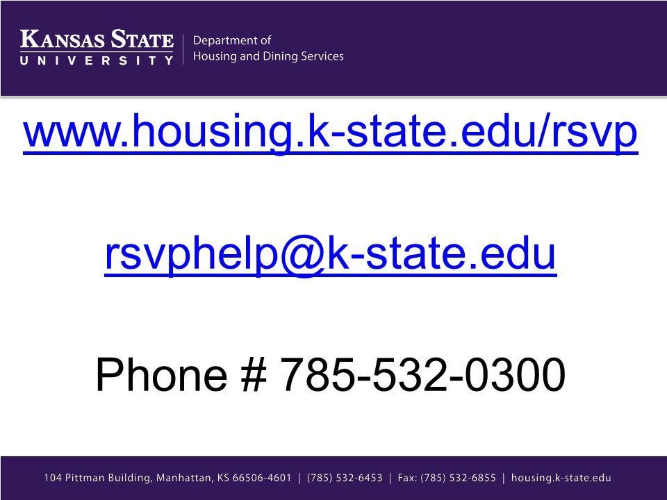 www.housing.k-state.edu/rsvp rsvphelp@k-state.edu Phone # 785-532-0300