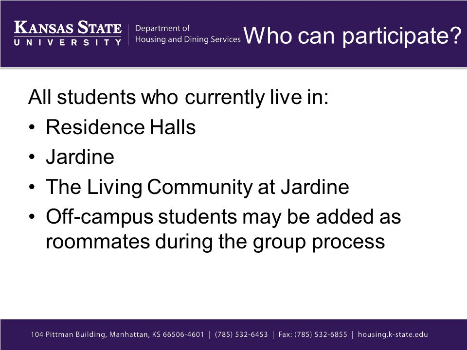Who can participate? All students who currently live in: Residence Halls Jardine The Living Community at Jardine Off-campus students may be added as r