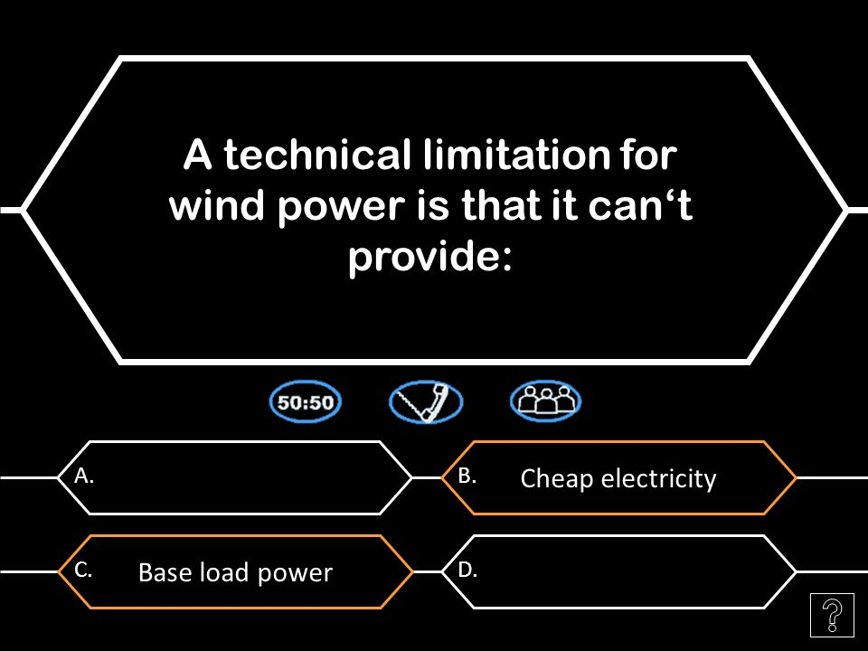 A. A technical limitation for wind power is that it can't provide: Cheap electricity B.