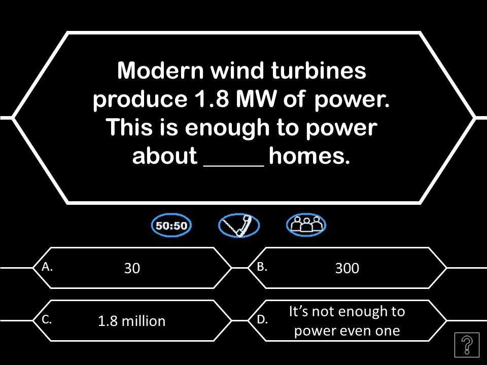 30 A. Modern wind turbines produce 1.8 MW of power.