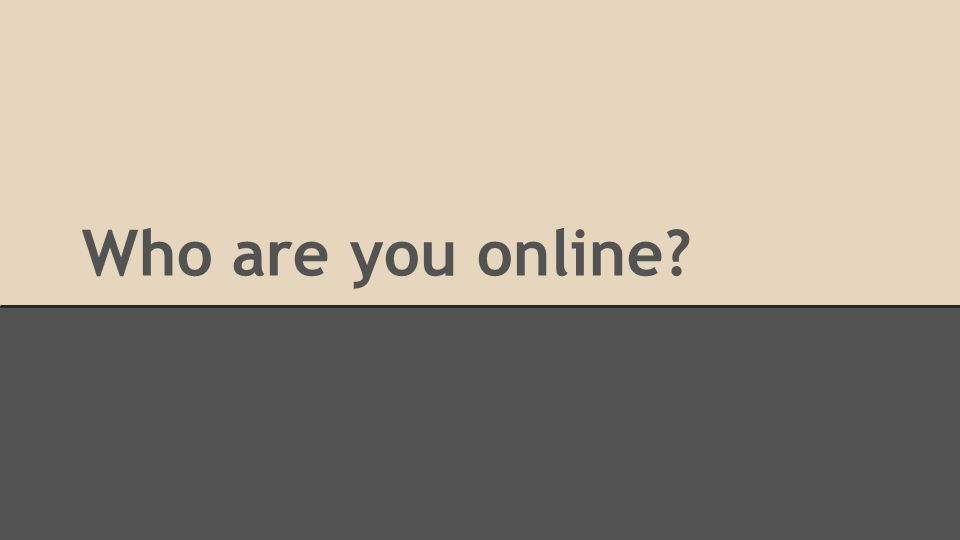 Who are you online