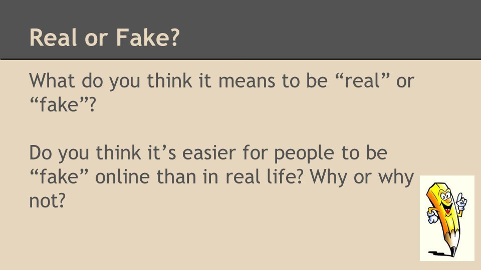 Real or Fake. What do you think it means to be real or fake .