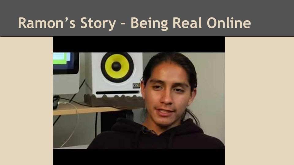 Ramon's Story – Being Real Online