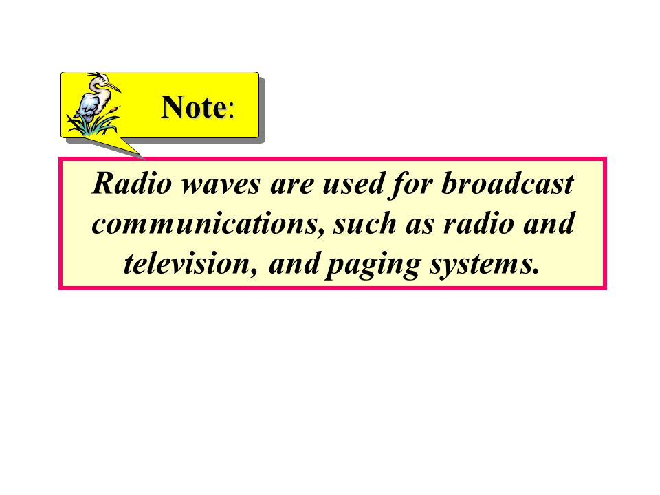 Radio waves are used for broadcast communications, such as radio and television, and paging systems.