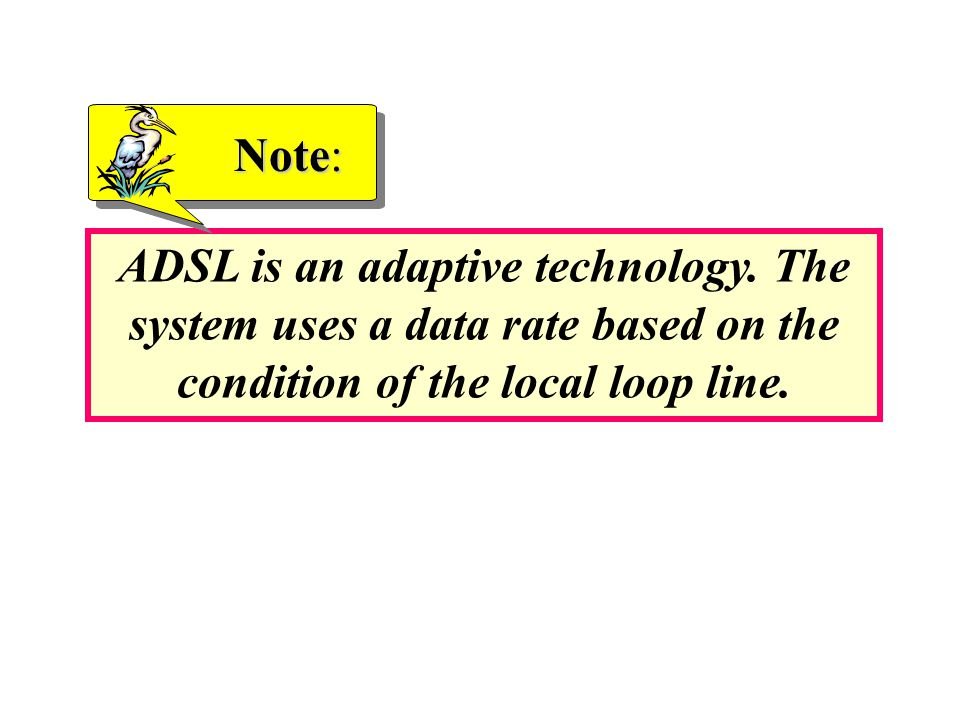ADSL is an adaptive technology.