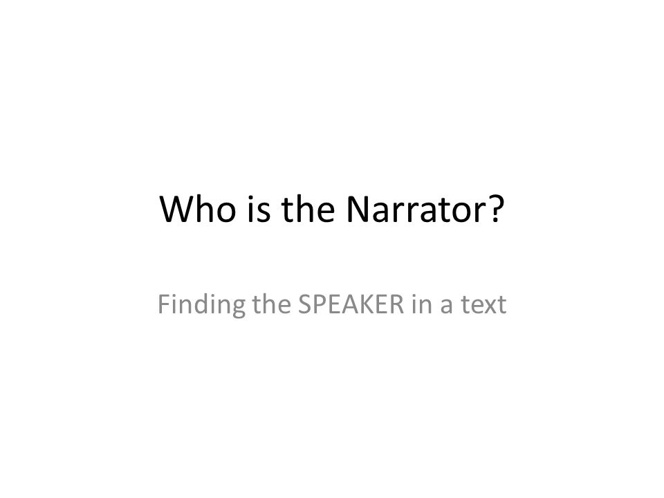 Who is the Narrator? Finding the SPEAKER in a text