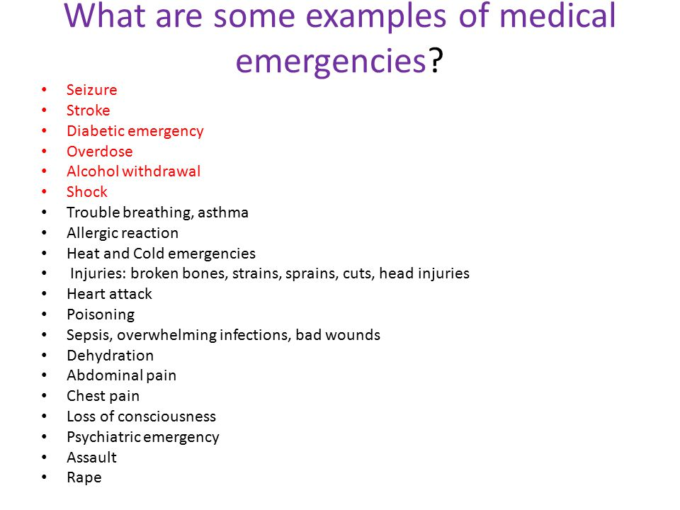 What are some examples of medical emergencies.