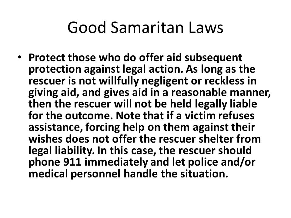 Good Samaritan Laws Protect those who do offer aid subsequent protection against legal action.