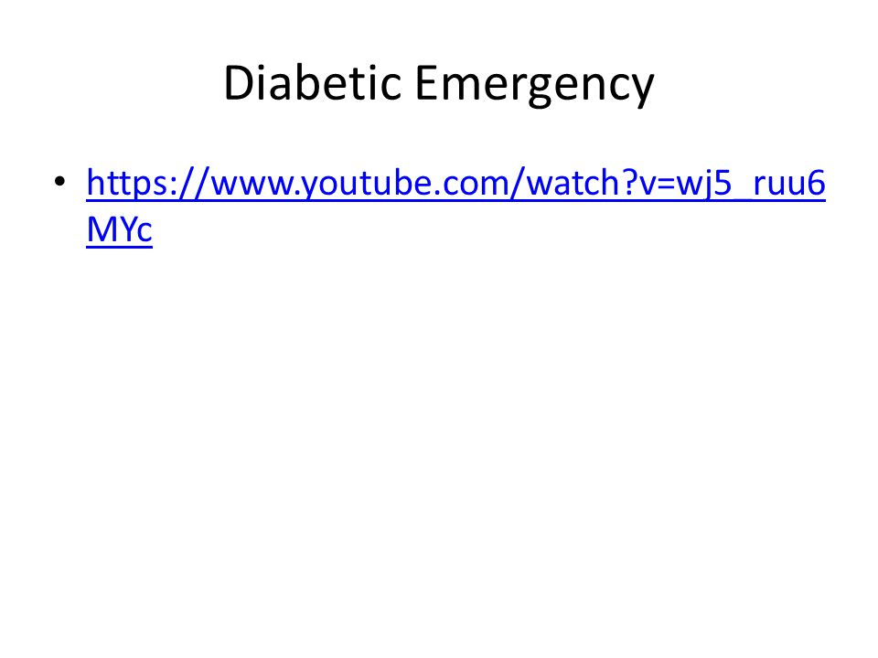 Diabetic Emergency https://www.youtube.com/watch?v=wj5_ruu6 MYc https://www.youtube.com/watch?v=wj5_ruu6 MYc