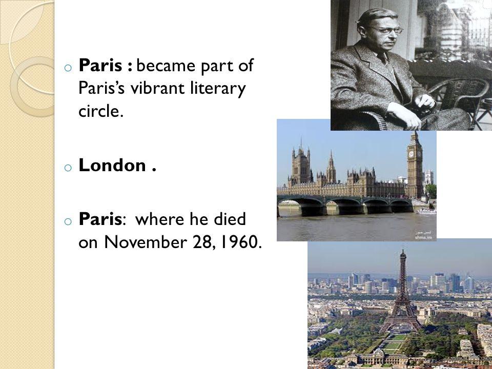 o Paris : became part of Paris's vibrant literary circle. o London. o Paris: where he died on November 28, 1960.