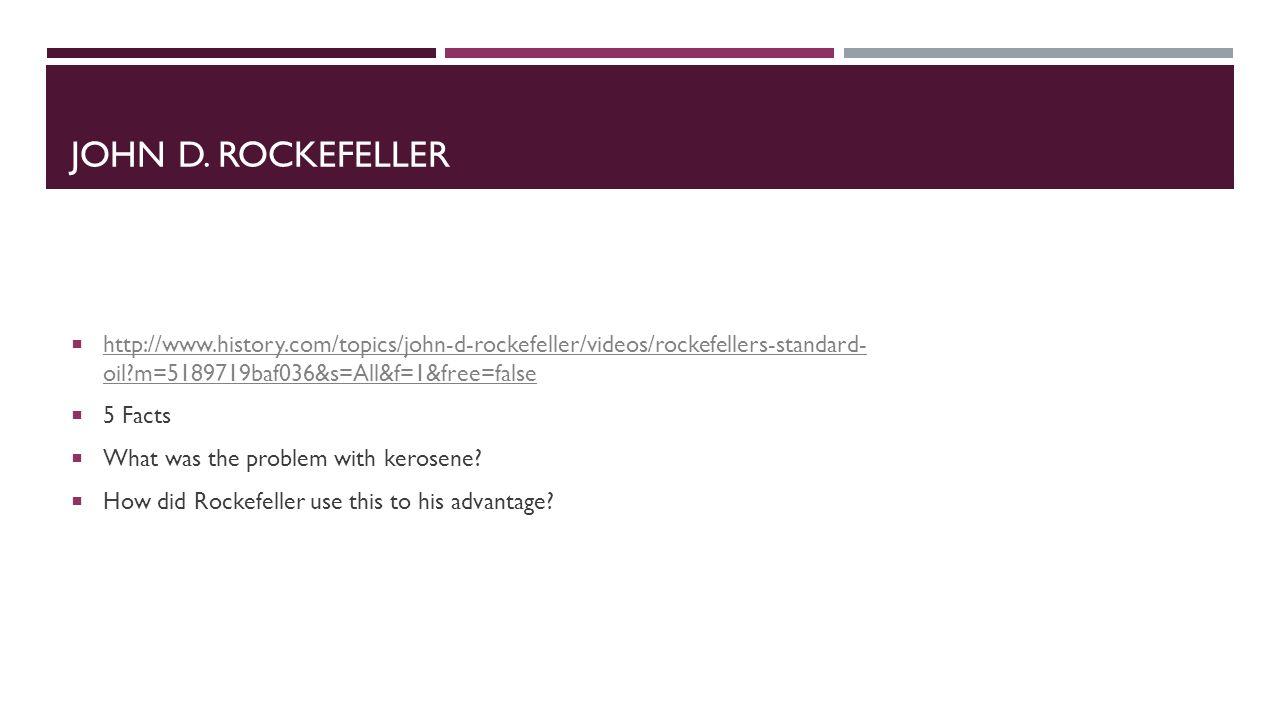 JOHN D. ROCKEFELLER  http://www.history.com/topics/john-d-rockefeller/videos/rockefellers-standard- oil?m=5189719baf036&s=All&f=1&free=false http://w