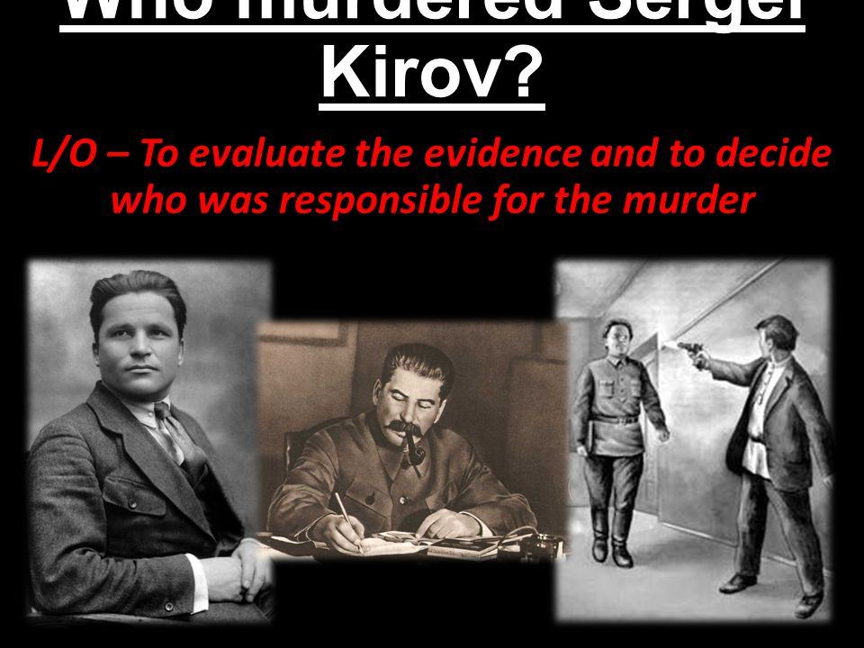 The Kirov Murder Mystery The murder of Sergei Kirov is one of the great mysteries of Russian history in the 1930s.