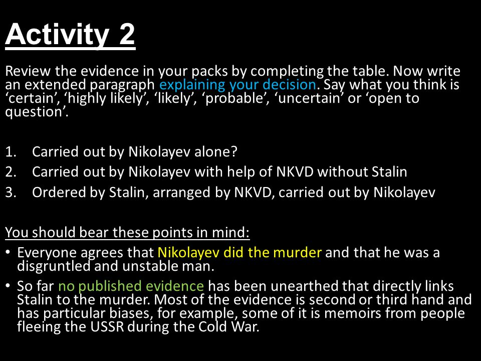 Activity 3 Produce a 5-minute presentation to the class of your verdict on the Kirov murder.
