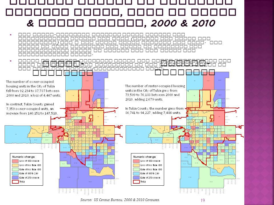 19 Owner - occupied Renter - occupied Sour Source: US Census Bureau, 2000 & 2010 Censuses.